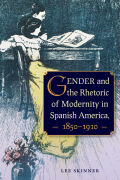 Gender and the Rhetoric of Modernity in Spanish America, 1850–1910