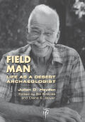 Field Man: Life as a Desert Archaeologist