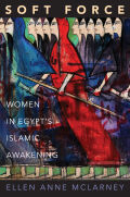 Soft Force: Women in Egypt's Islamic Awakening