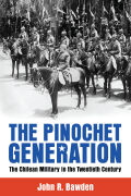 Pinochet Generation: The Chilean Military in the Twentieth Century