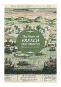 The Story of French New Orleans: History of a Creole City