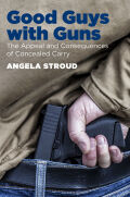 Good Guys with Guns: The Appeal and Consequences of Concealed Carry