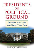 Presidents on Political Ground: Leaders in Action and What They Face