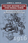 The First Modern Clash over Federal Power: Wilson versus Hughes in the Presidential Election of 1916