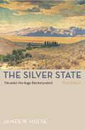 The Silver State, 3Rd Edition: Nevada'S Heritage Reinterpreted