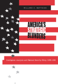 America's Strategic Blunders: Intelligence Analysis and National Security Policy, 1936–1991