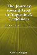 Journey toward God in Augustine's Confessions, The: Books I-VI