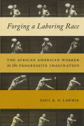 Forging a Laboring Race: The African American Worker in the Progressive Imagination