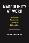 Masculinity at Work: Employment Discrimination through a Different Lens