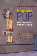 Indigenous Pop: Native American Music from Jazz to Hip Hop