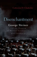 Disenchantment: George Steiner and Meaning of Western Civilization After Auschwitz