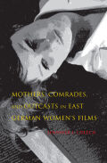 Mothers, Comrades, and Outcasts in East German Women's Film Cover