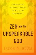Zen and the Unspeakable God: Comparative Interpretations of Mystical Experience