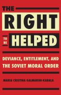 The Right to Be Helped: Deviance, Entitlement, and the Soviet Moral Order