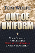 Out of Uniform: Your Guide to a Successful Military-to-Civilian Career Transition