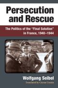"Persecution and Rescue: The Politics of the ""Final Solution"" in France, 1940-1944"