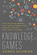 Knowledge Games: How Playing Games Can Solve Problems, Create Insight, and Make Change