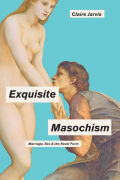 Exquisite Masochism: Marriage, Sex, and the Novel Form