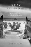 D-Day Remembered: The Normandy Landings in American Collective Memory