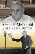 Archie P. McDonald: A Life in Texas History