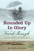 Rounded Up in Glory: Frank Reaugh, Texas Renaissance Man