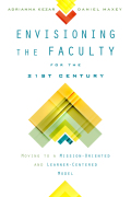 Envisioning the Faculty for the Twenty-first Century: Moving to a Mission-Oriented and Learner-Centered Model