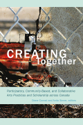 Creating Together: Participatory, Community-Based, and Collaborative Arts Practices and Scholarship across Canada