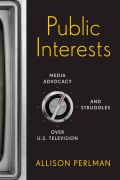 Public Interests: Media Advocacy and Struggles over U.S. Television