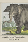 Do Elephants Have Knees?: And Other Stories of Darwinian Origins