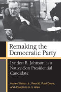 Remaking the Democratic Party: Lyndon B. Johnson as a Native-Son Presidential Candidate