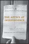 The Aztecs at Independence: Nahua Culture Makers in Central Mexico, 1799–1832
