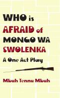 Who is Afraid of Mongo wa Swolenka: A One Act Play