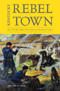 Kentucky Rebel Town: The Civil War Battles of Cynthiana and Harrison County