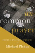 Uncommon Prayer: Prayer in Everyday Experience