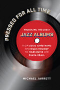 Pressed for All Time: Producing the Great Jazz Albums from Louis Armstrong and Billie Holiday to Miles Davis and Diana Krall