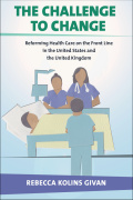 The Challenge to Change: Reforming Health Care on the Front Line in the United States and the United Kingdom