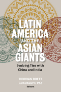 Latin America and the Asian Giants: Evolving Ties with China and India