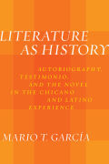 Literature as History: Autobiography, Testimonio, and the Novel in the Chicano and Latino Experience