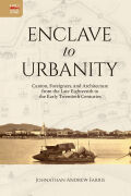 Enclave to Urbanity: Canton, Foreigners, and Architecture from the Late Eighteenth to the Early Twentieth Centuries