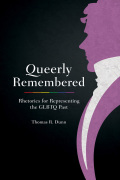 Queerly Remembered: Rhetorics for Representing the GLBTQ Past