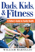 Dads, Kids, and Fitness: A Father's Guide to Family Health