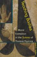 Teaching Bodies: Moral Formation in the Summa of Thomas Aquinas