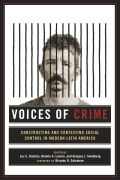 Voices of Crime: Constructing and Contesting Social Control in Modern Latin America