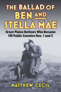 The Ballad of Ben and Stella Mae: Great Plains Outlaws Who Became FBI Public Enemies Nos. 1 and 2