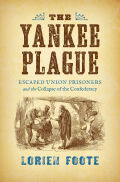 The Yankee Plague: Escaped Union Prisoners and the Collapse of the Confederacy