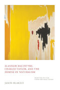Alasdair MacIntyre, Charles Taylor, and the Demise of Naturalism cover