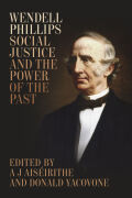 Wendell Phillips, Social Justice, and the Power of the Past Cover
