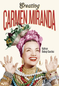 Creating Carmen Miranda: Race, Camp, and Transnational Stardom