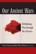 Our Ancient Wars: Rethinking War Through the Classics