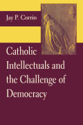 Catholic Intellectuals and the Challenge of Democracy Cover